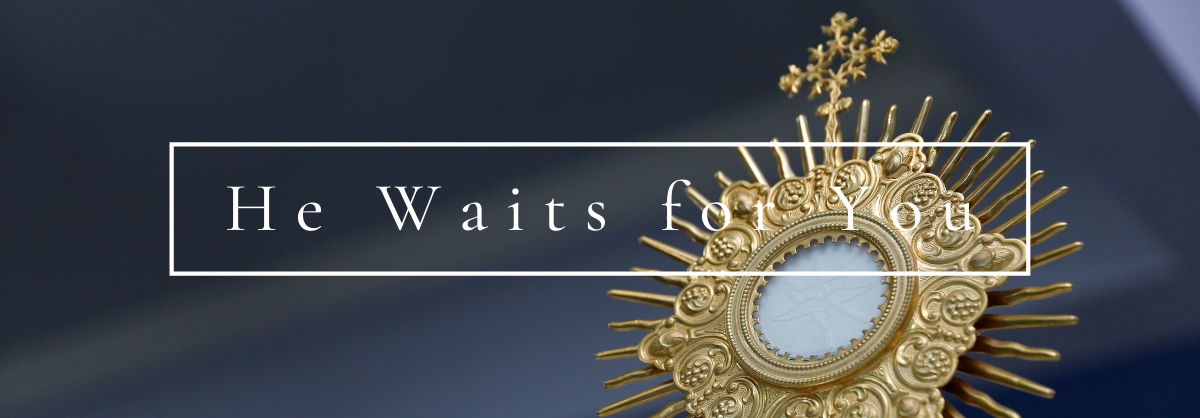 The Eucharist: He Waits for You